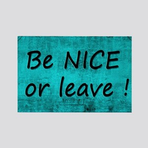 BE NICE OR LEAVE TURQUOISE Magnets