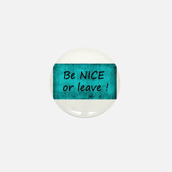 BE NICE OR LEAVE TURQUOISE Mini Button