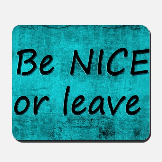 BE NICE OR LEAVE TURQUOISE Mousepad