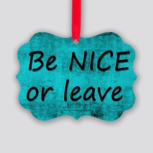 BE NICE OR LEAVE TURQUOISE Picture Ornament
