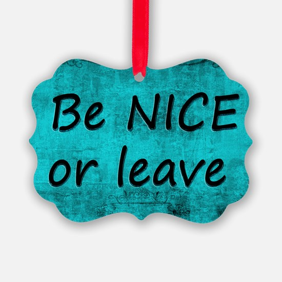 BE NICE OR LEAVE TURQUOISE Ornament
