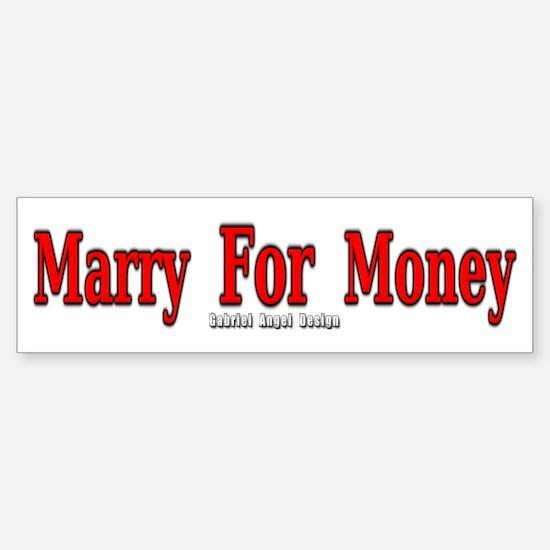 Marry for Money Bumper Bumper Bumper Sticker