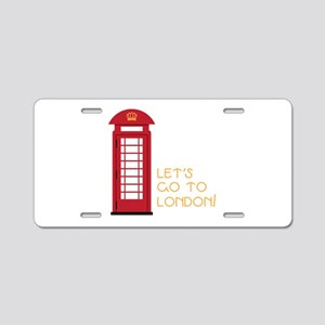 Lets go to london Aluminum License Plate