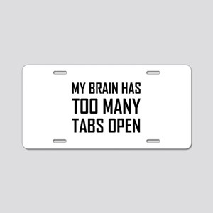 My Brain Too Many Tabs Open Aluminum License Plate