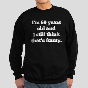 Im 69 Years Old Sweatshirt