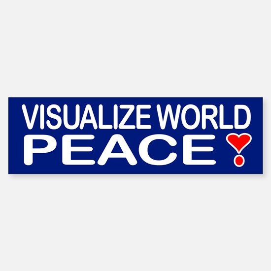 VISUALIZE WORLD PEACE! Bumper Bumper Bumper Sticker