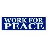 WORK FOR PEACE Bumper Sticker