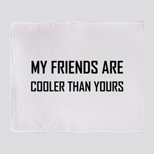 My Friends Cooler Than Yours Throw Blanket