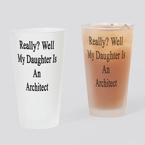 Really? Well My Daughter Is An Arch Drinking Glass