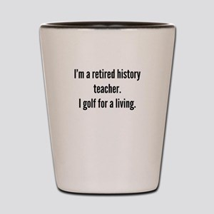 Retired History Teacher Golfer Shot Glass