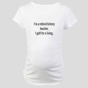 Retired History Teacher Golfer Maternity T-Shirt