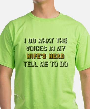 I Do What The Voices In My Wife's He T-Shirt