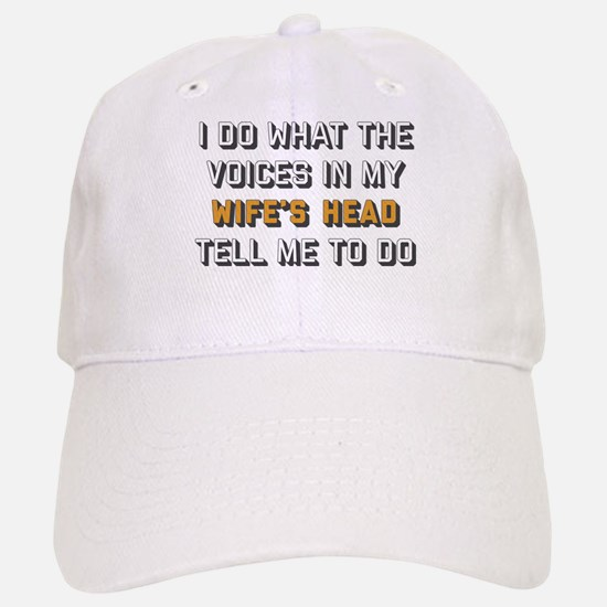 I Do What The Voices In My Wife's Head Tell Me Baseball Baseball Cap