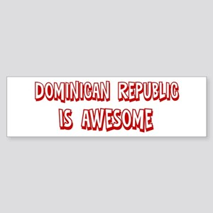 Dominican Republic is awesome Bumper Sticker
