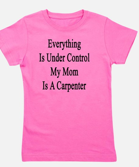 Everything Is Under Control My Mom Is A Girl's Tee
