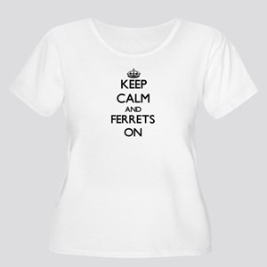 Keep calm and Ferrets On Plus Size T-Shirt