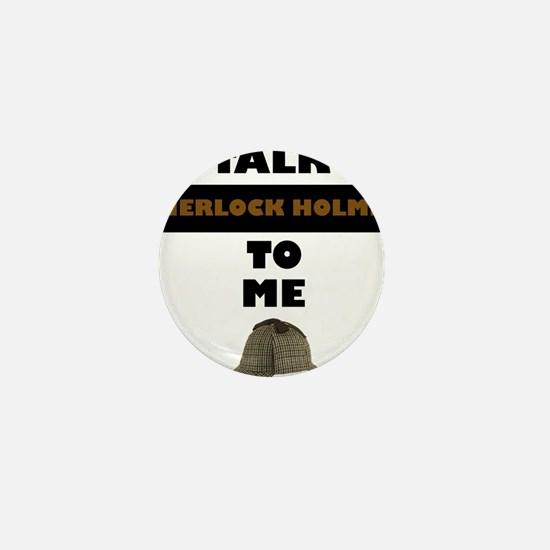 Talk Sherlock Holmes to me Mini Button