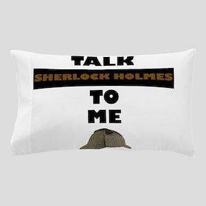 Talk Sherlock Holmes to me Pillow Case