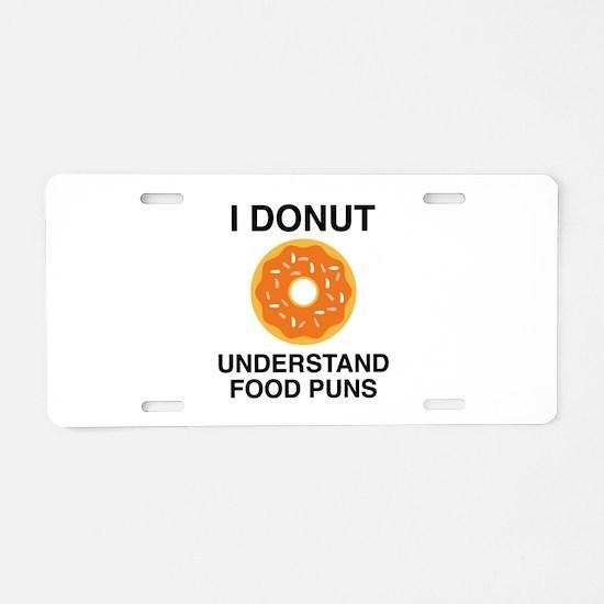I Donut Understand Food Puns Aluminum License Plat