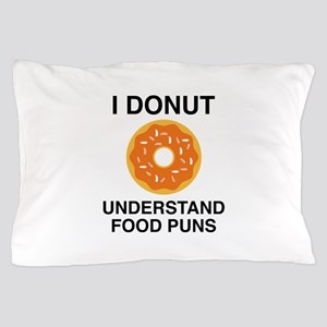 I Donut Understand Food Puns Pillow Case