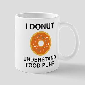 I Donut Understand Food Puns Mug