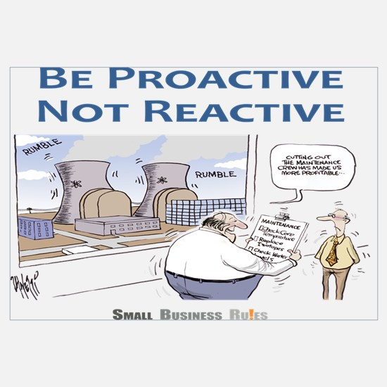 Be Proactive Not Reactive