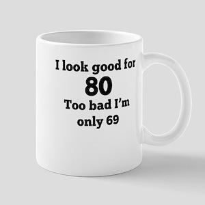 Too Bad Im Only 69 Mugs