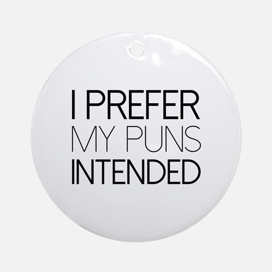 I Prefer My Puns Intended Ornament (Round)