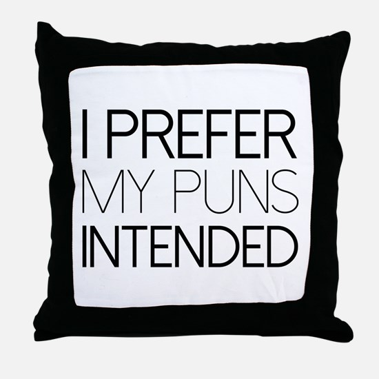 I Prefer My Puns Intended Throw Pillow