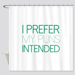 I Prefer My Puns Intended Shower Curtain