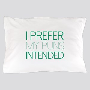 I Prefer My Puns Intended Pillow Case