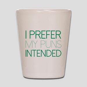 I Prefer My Puns Intended Shot Glass
