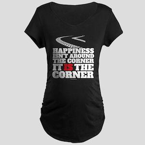 Happiness Isn't Around The Corne Maternity T-Shirt