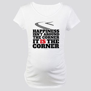 Happiness Isn't Around The Corne Maternity T-Shirt