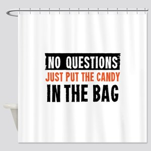 no, questions. just put the candy i Shower Curtain