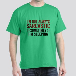 I'm Not Always Sarcastic Dark T-Shirt