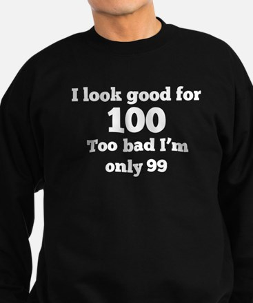 Too Bad Im Only 99 Sweatshirt