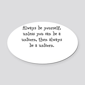Always be your self unless you... Oval Car Magnet