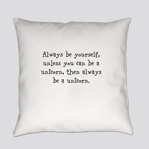 Always be your self unless you... Everyday Pillow