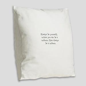 Always be your self unless you... Burlap Throw Pil