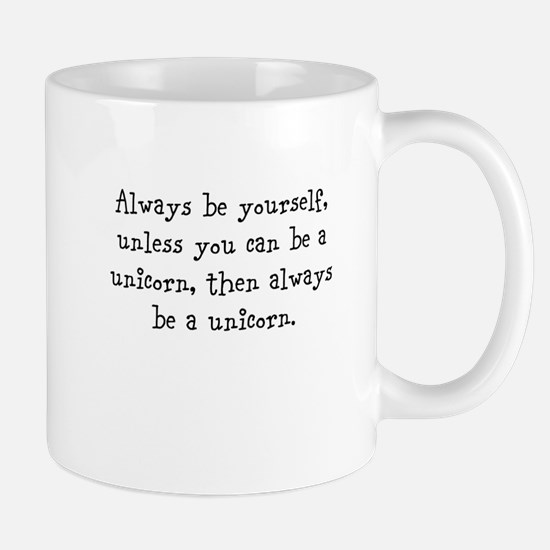 Always be your self unless you... Mugs