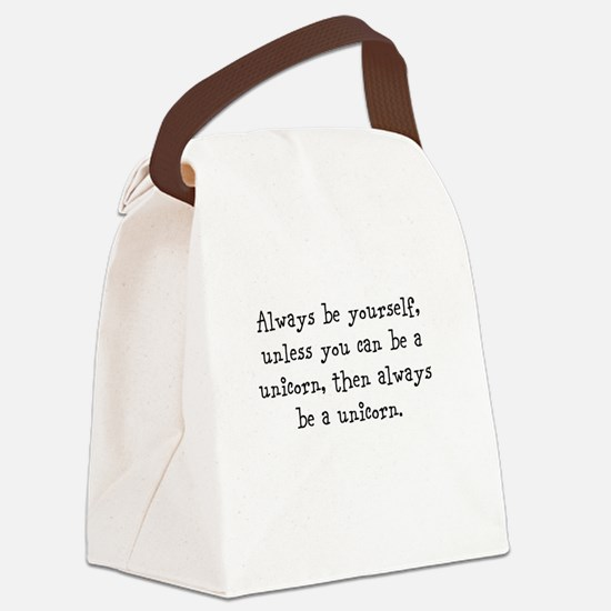 Always be your self unless you... Canvas Lunch Bag