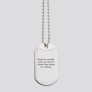 Always be your self unless you... Dog Tags