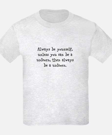Always be your self unless you... T-Shirt
