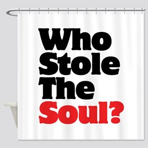 Who Stole The Soul? Shower Curtain
