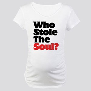 Who Stole The Soul? Maternity T-Shirt