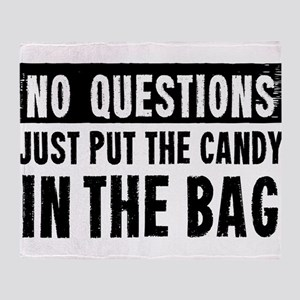 No Questions Just Put The Candy In The Bag Throw B