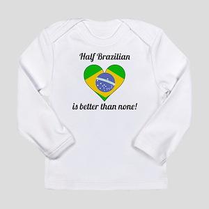 Half Brazilian Is Better Than None Long Sleeve T-S