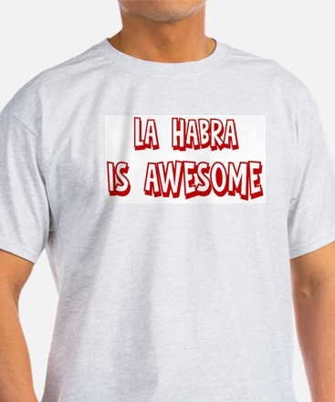 La Habra is awesome T-Shirt
