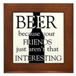 Beer Because Your Friends Aren't Framed Tile